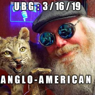 The Unpleasant Blind Guy : 3/16/19 - Anglo-American