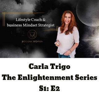 The Enlightenment Series: S1 - E2 - Carla Trigo on Finding Your Passion and Beauty!