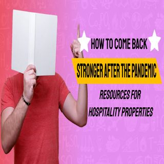 How to Come Back Stronger After the Pandemic-Resources for Hospitality Properties | Ep. #191