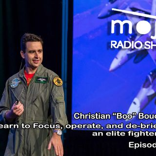 The Mojo Radio Show EP 229: Learn To Focus, Operate, and Debrief Like An Elite Fighter Pilot -  Christian Boucousis
