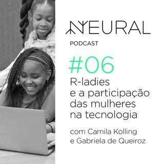 #6 R-ladies e a participação das mulheres na tecnologia com Gabriela de Queiroz e CamilaKolling.