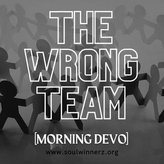 The Wrong Team [Morning Devo]