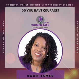 DO YOU HAVE COURAGE? ~ Dawn James