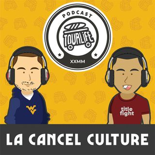 La Cancel Culture - Tourlife Podcast #11