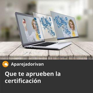 Que te aprueben la certificación