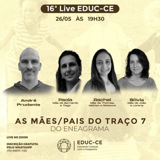 16a Live EDUC-CE: As mães e pais do traço 7 do eneagrama