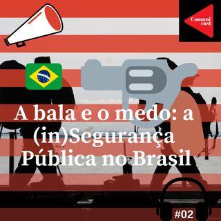 # 2 - A bala e o medo: a (in)Segurança Pública no Brasil. (Parte 2)
