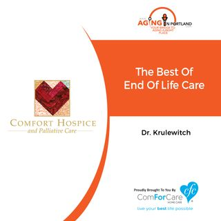 7/25/18: Dr. Krulewitch with ComFort Hospice | The Best of End of Life Care | Aging in Portland with Mark Turnbull from ComForCare Portland
