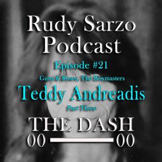 Teddy Andreadis Episode 21 Part 3
