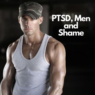 E14: PTSD and Men - Getting Help and Ridding Shame