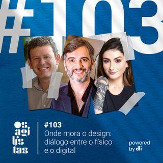 #103 Onde mora o design: Diálogo entre o físico e o digital