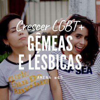 45 - Gêmeas Lésbicas / Crescer LGBT+