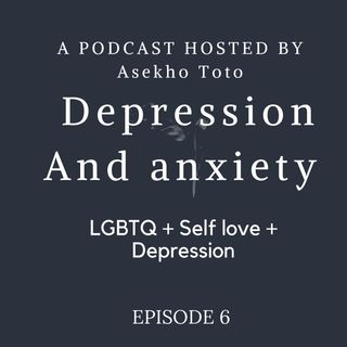Episode 6 - Depression, A podcast by Asekho Toto