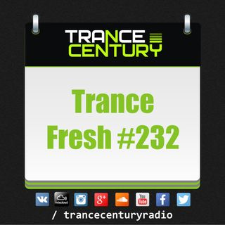 Trance Century Radio - #TranceFresh 232