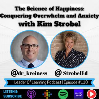 The Science of Happiness: Conquering Overwhelm and Anxiety with Kim Strobel