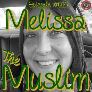 #015 - Melissa The Muslim