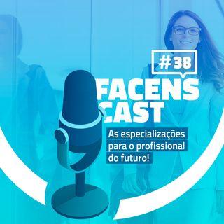 Facens Cast #38 As especializações para o profissional do futuro!