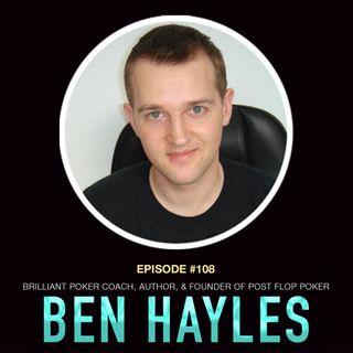 #108 Ben Hayles: Brilliant Poker Coach, Author, & Founder of Post Flop Poker