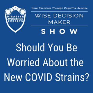 #37: Should You Be Worried About the New COVID Strains?