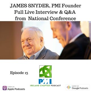 Ireland Chapter PMI Podcast | Episode 13 | Conference Part 2 with PMI Founder James Snyder