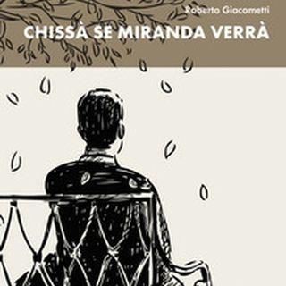 """Roberto Giacometti """"Chissà se Miranda verrà"""""""