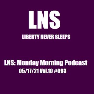 LNS: Monday Morning Podcast 05/17/21 Vol.10 #093