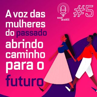 #5- A voz das mulheres do passado abrindo caminhos para o futuro