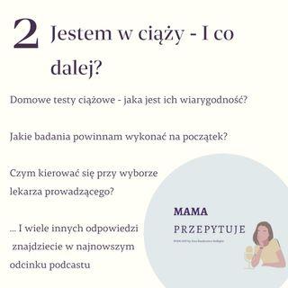 odcinek #2 Jestem w ciąży - I co dalej? PODCAST MAMA przepytuje