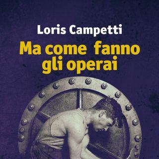 """Loris Campetti """"Ma come fanno gli operai"""""""