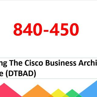 Cisco Business Architecture Practitioner 840-450 pdf