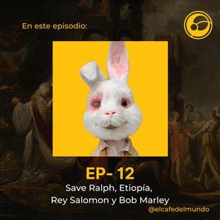 Save Ralph, Etiopía, Rey Salomon y Bob Marley