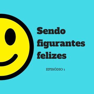 01 Sendo Figurantes Felizes