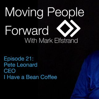 Moving People Forward S1 E21 Pete Leonard