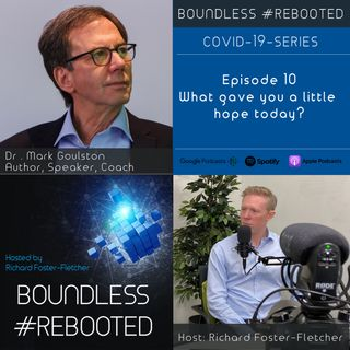 Boundless #Rebooted Mini-Series Ep10: Dr Mark Gouston on finding a little hope during Covid-19