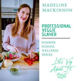 Professional Veggie Slayer-Madeline MacKinnon, Nutrition Consultant & Period Health Coach