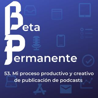 BP53 - Mi proceso productivo y creativo de publicacion de podcasts