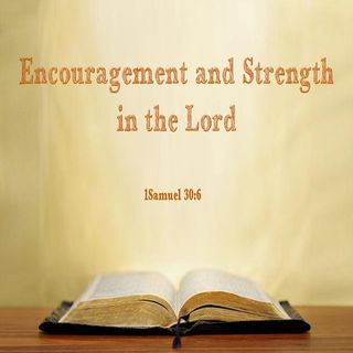 """Encouragement and Strength in the Lord"" - 1 Samuel 30:6"