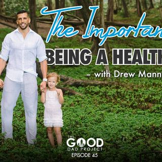 The Importance of Being a Healthy Dad with Drew Manning – GDP45