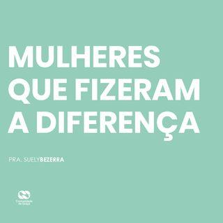 MULHERES QUE FIZERAM A DIFERENÇA // pra. Suely Bezerra