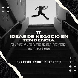 17 Ideas de negocio en tendencia para emprender en 2021