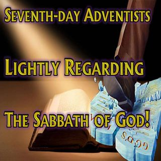 SDAs Lightly Regarding Gods Holy Sabbath
