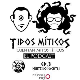 Ep03 Huitzilopochtli -Tipos míticos- Conde Fabregat y Renato Guillén