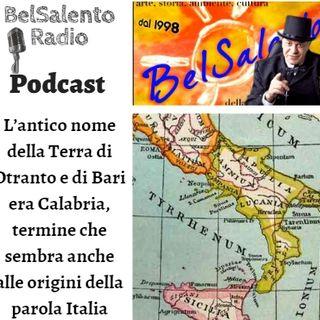 L'antico nome di Terra di Otranto e di Bari era Calabria, termine che sembra alle origini della parola Italia