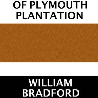 Of Plymouth Plantation by William Bradford [15 Mins]
