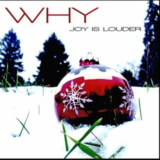 WHY - Joy Is Louder