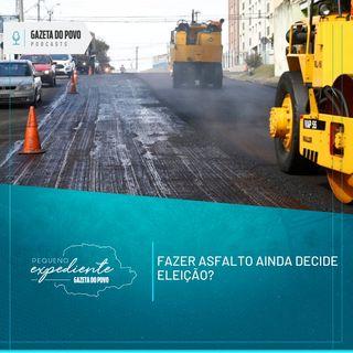 Pequeno Expediente #107 - Fazer asfalto ainda decide eleição?