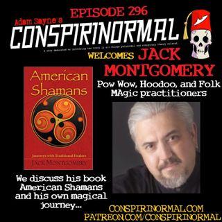 Conspirinormal Episode 296- Jack Montgomery (American Shamans)