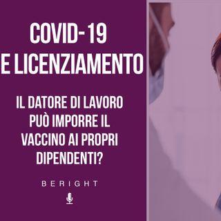 IV app. - Covid-19 e licenziamento, il datore di lavoro può imporre il vaccino ai propri dipendenti?