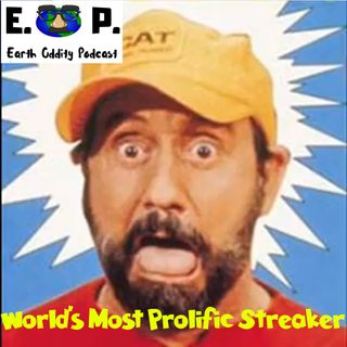 Earth Oddity 50: World's Most Prolific Streaker