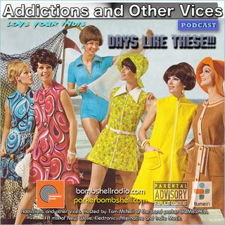 Addictions and Other Vices 314 - Days Like These!!!